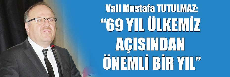 """""""69 YIL ÜLKEMİZ AÇISINDAN ÖNEMLİ BİR YIL"""""""
