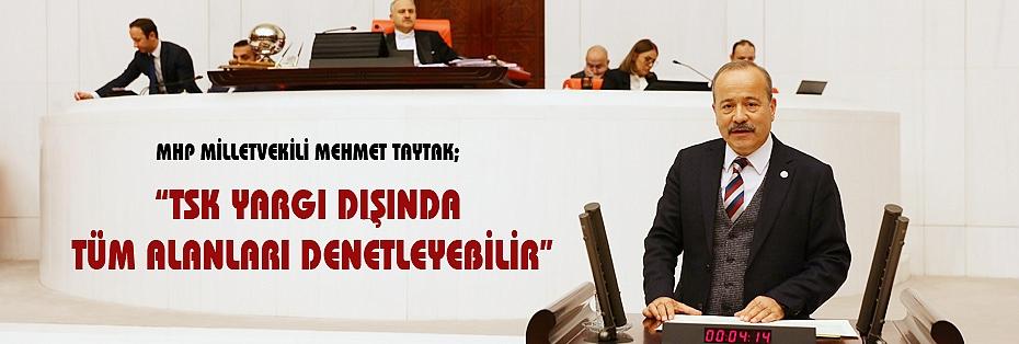 """""""TSK YARGI DIŞINDA TÜM ALANLARI DENETLEYEBİLİR"""""""