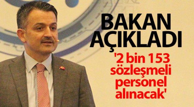 Bakan Pakdemirli açıkladı: '2 bin 153 sözleşmeli personel alınacak'