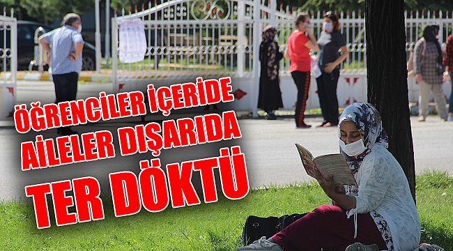 ÖĞRENCİLER İÇERİDE, AİLELER DIŞARIDA TER DÖKTÜ