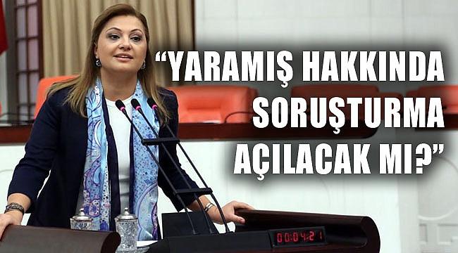 """""""YARAMIŞ HAKKINDA SORUŞTURMA AÇILACAK MI?"""""""