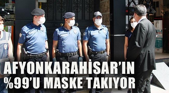 AFYONKARAHİSAR'IN YÜZDE 99'U MASKE TAKIYOR