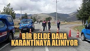 BİR BELDE DAHA KARANTİNAYA ALINIYOR