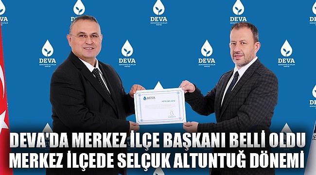 DEVA'DA MERKEZ İLÇE BAŞKANI BELLİ OLDU
