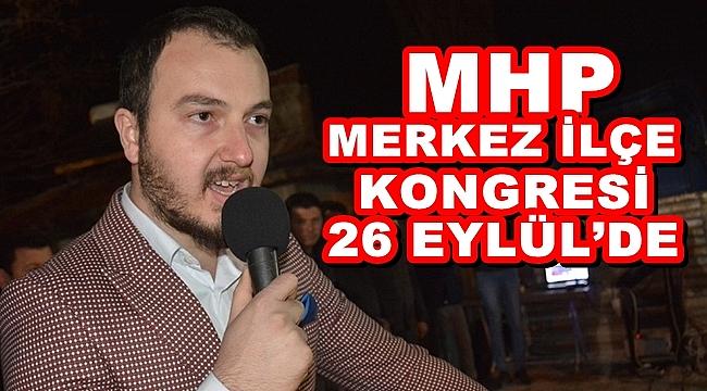 MHP MERKEZ İLÇE KONGRESİ 26 EYLÜL'DE