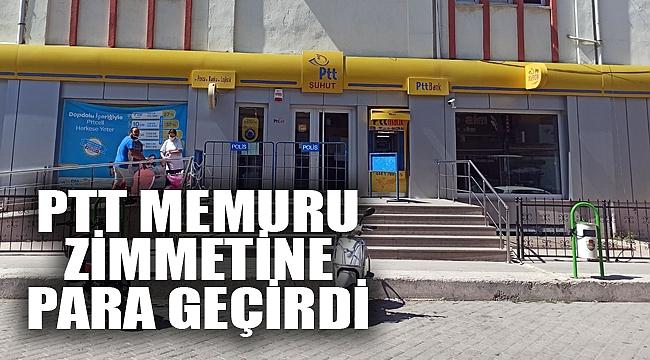 PTT MEMURU ZİMMETİNE PARA GEÇİRDİ