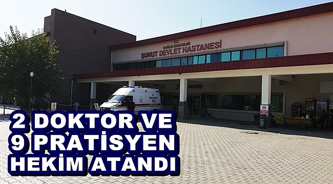 ŞUHUT'A 2 DOKTOR VE 9 PRATİSYEN HEKİM ATANDI