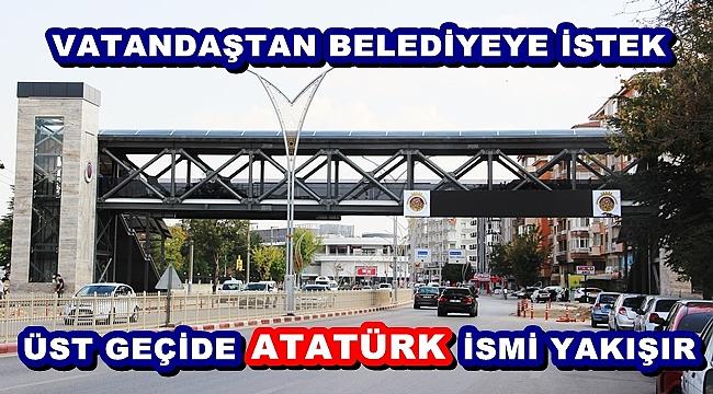 """""""ÜST GEÇİDE ATATÜRK İSMİ YAKIŞIR"""""""