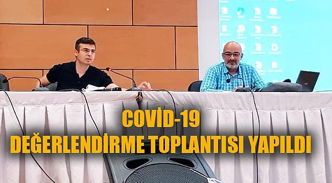 COVİD-19 DEĞERLENDİRME TOPLANTISI YAPILDI