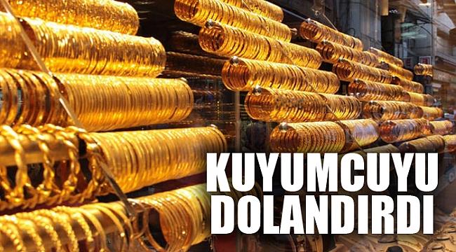 KUYUMCUYU DOLANDIRDI