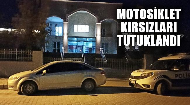 MOTOSİKLET HIRSIZLARI TUTUKLANDI