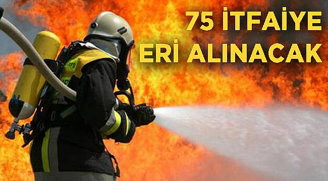 75 İTFAİYE ERİ ALINACAK
