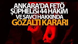 Ankara'da FETÖ şüphelisi 44 hakim ve savcı hakkında gözaltı kararı