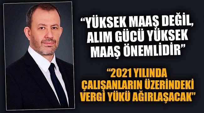 """""""VERGİ YÜKÜ AĞIRLAŞACAK"""""""