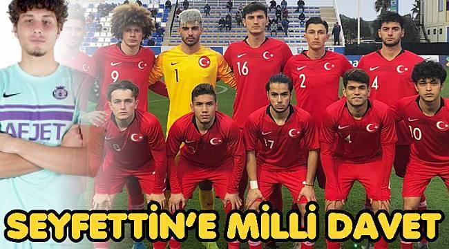 SEYFETTİN'E MİLLİ DAVET