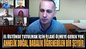 """Prof. Dr. Eroğlu """"Annelik doğal, babalık öğrenebilen bir şeydir"""""""