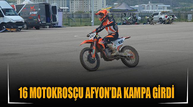 16 MOTOKROSÇU AFYON'DA KAMPA GİRDİ
