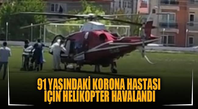 91 yaşındaki korona hastası için helikopter havalandı