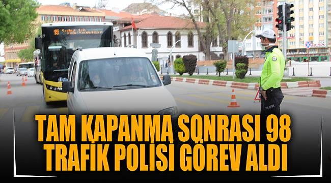 Tam kapanma sonrası 98 trafik polisi görev aldı