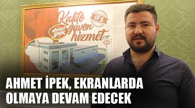 Ahmet İpek, ekranlarda olmaya devam edecek