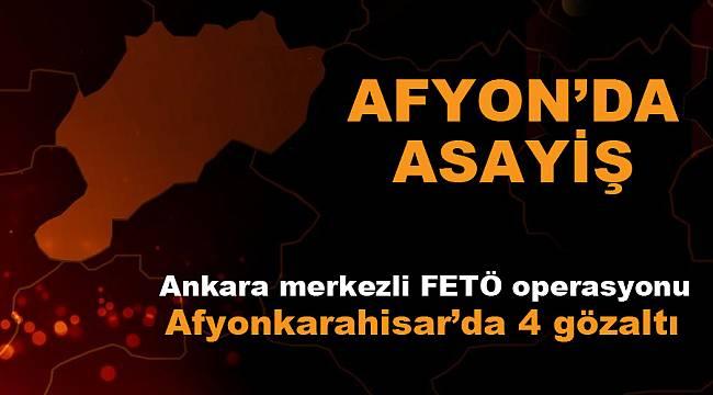 Ankara merkezli FETÖ operasyonundaAfyonkarahisar'da 4 gözaltı