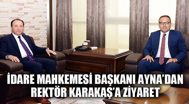 İdare Mahkemesi Başkanı Ayna'dan, Rektör Karakaş'a ziyaret