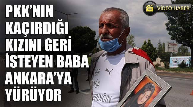 PKK'nın kaçırdığı kızını geri isteyen baba Ankara'ya yürüyor