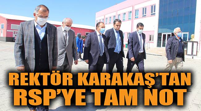 REKTÖR KARAKAŞ'TAN RSP'YE TAM NOT