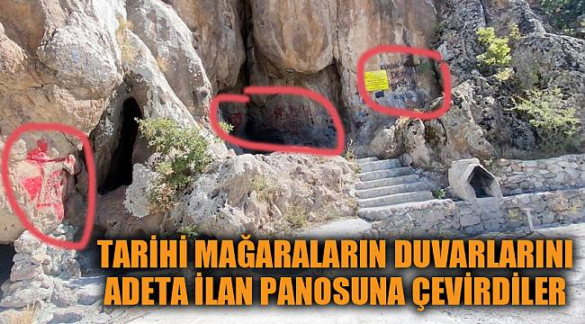 Tarihi mağaraların duvarlarını adeta ilan panosuna çevirdiler