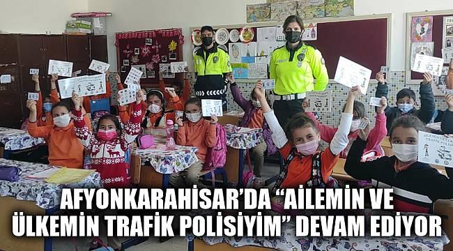 """Afyonkarahisar'da """"Ailemin ve Ülkemin Trafik Polisiyim"""" devam ediyor"""