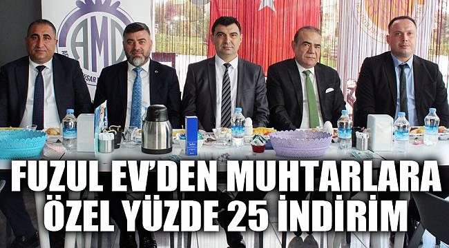 FUZUL EV'DEN MUHTARLARA ÖZEL YÜZDE 25 İNDİRİM