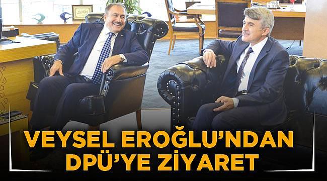 VEYSEL EROĞLU'NDAN DPÜ'YE ZİYARET